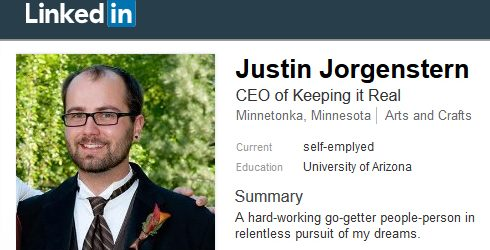 CEO of keeping it real, Justin Jorgenstern, SElf employed linked in joke, best 2017 office humor april may, user focused, job interview landed, hard working go getter in relentless persuit of my goals, university of arizona, minnetonka mn, justin judkins, satire best of the onion, the garlic, spin off news, hahah, linked in meme,